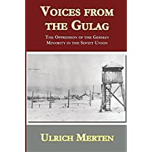Voices from the Gulag: The Oppression of the German Minority in the Soviet Union