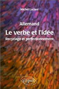 Le verbe et l'idée : Recyclage et perfectionnement en allemand par Michel Luciani