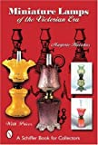 Miniature Lamps of the Victorian Era, Marjorie Hulsebus, 0764321048