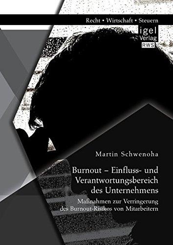 Download Burnout - Einfluss- und Verantwortungsbereich des Unternehmens: Maßnahmen zur Verringerung des Burnout-Risikos von Mitarbeitern (German Edition) pdf