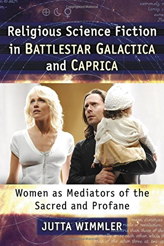 Religious Science Fiction in Battlestar Galactica and Caprica: Women As Mediators of the Sacred and Profane