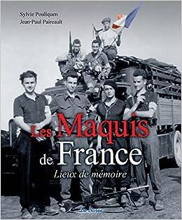 Maquis de France - lieux de mémoire les BEAUX LIVRES PRATIQUES: Amazon.es: Pouliquen, Sylvie, Paireault, Jean-Paul: Libros en idiomas extranjeros
