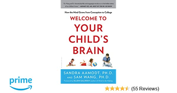 Amazon Com Welcome To Your Childs Brain How The Mind Grows From Conception To College  Sandra Aamodt Sam Wang Books