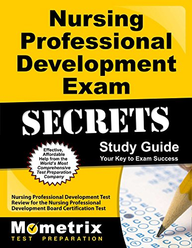 Nursing Professional Development Exam Secrets Study Guide: Nursing Professional Development Test Review for the Nursing Professional Development Board … Test (Mometrix Secrets Study Guides)