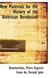 New Materials for the History of the American Revolution, Beaumarchais Pierre Augustin Caron De, 1110325916