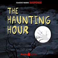 The Haunting Hour Radio/TV Program by  Radio Spirits Narrated by Frank Lovejoy, Stacy Harris, Lesley Woods
