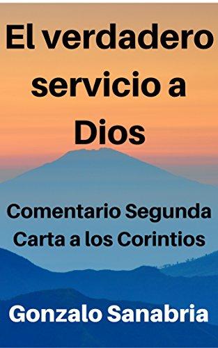 El verdadero servicio a Dios: Comentario Segunda Carta a los Corintios (Spanish Edition)