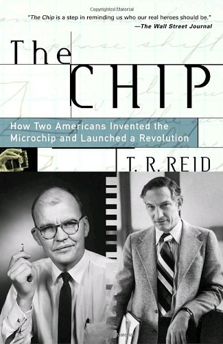The Chip : How Two Americans Invented the Microchip and Launched a Revolution [T.R. Reid] (Tapa Blanda)