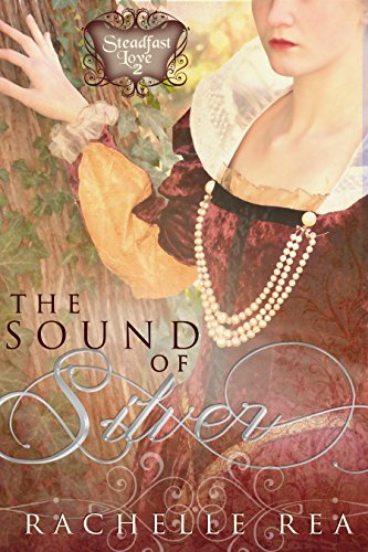The Sound of Silver (The Steadfast Love Series Book 2) by [Rea, Rachelle]