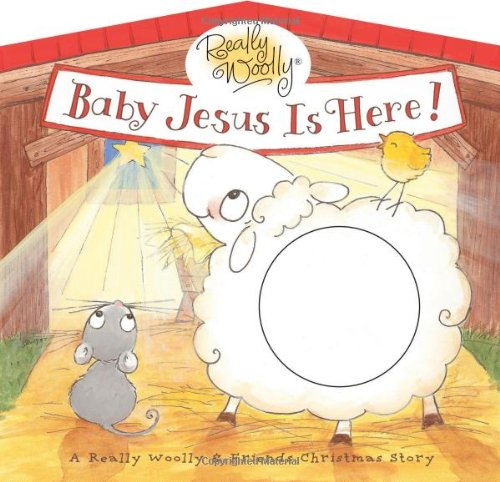 Baby Jesus is Here!: A Really Woolly & Friends Christmas Story