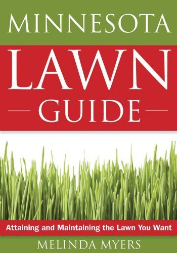 The Minnesota Lawn Guide: Attaining and Maintaining the Lawn You Want (Guide to Midwest and Southern Lawns) by Melinda Myers (2008-02-01) Minnesota Lawn Guide