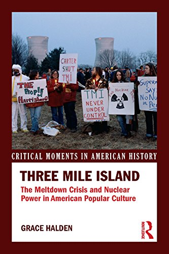 Three Mile Island: The Meltdown Crisis and Nuclear Power in American Popular Culture (Critical Moments in American History) (Three Mile Island Pennsylvania Nuclear Power Disaster)