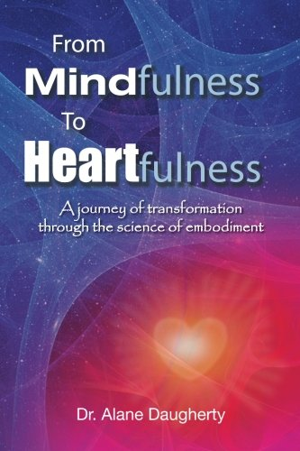 From Mindfulness to Heartfulness: A Journey of Transformation through the Science of Embodiment