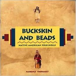 Buckskin and beads native american folk dolls florence theriault buckskin and beads native american folk dolls florence theriault 9780912823799 amazon books fandeluxe Choice Image