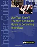 Ace Your Case! Consulting Interviews, WetFeet, 1582072477