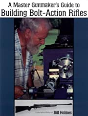 Master Gunmaker's Guide to Building…