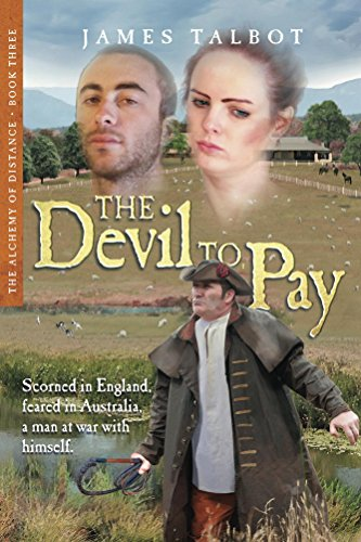 The Devil to Pay: Scorned in England, feared in Australia, a man at war with himself. (The Alchemy of Distance Book 3) by [Talbot, James]