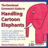 The Emotional Extremist's Guide to Handling Cartoon Elephants, Renee Hoekstra, 0989015505