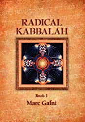 Radical Kaballah Book 1: The Enlightenment Teaching of Unique Self, Non-Dual Humanism and the Wisdom of Solomon-The Great Teaching of Ethics and Eros from Mordechai Lainer of Izbica