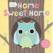 Little Friends: Home Sweet Home: A Lift-the-Flap Book