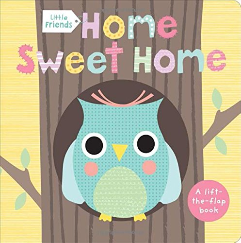 Little Friends: Home Sweet Home: A Lift-the-Flap Book Only $3.84