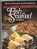 Better Homes and Gardens All-Time Favorite Fish and Seafood Recipes, Better Homes and Gardens Editors, 0696012200