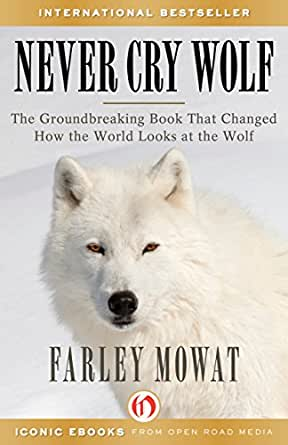 never cry wolf by farley mowat essay Free essay: never cry wolf by farley mowat for my book report, i have chosen the novel never cry wolf by farley mowat in this report i will give a brief.