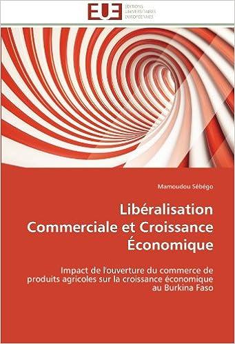 Livre Libéralisation Commerciale et Croissance Économique: Impact de l'ouverture du commerce de produits agricoles sur la croissance économique au Burkina Faso pdf, epub