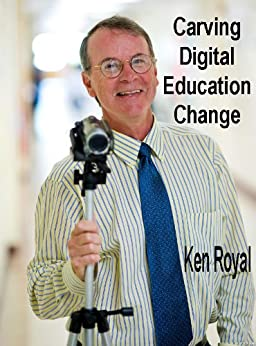 Carving Digital Education Change by [Royal, Ken]