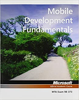 Exam 98-373 Mobile Development Fundamentals 1st edition by Microsoft Official Academic Course (2012)