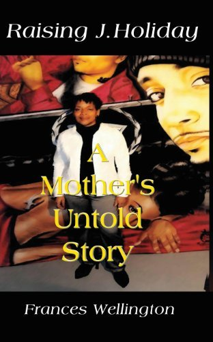 Raising J. Holiday, a Mother's Untold Story by Frances Wellington - Wellington Mall