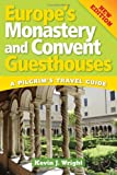 Europe's Monastery and Convent Guesthouses, Kevin J. Wright, 0764817809