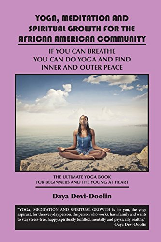 Search : Yoga, Meditation and Spiritual Growth for the African American Community: If You Can Breathe You Can Do Yoga and Find Inner and Outer Peace