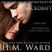 Backdraft: The Secret Life of Trystan Scott, Volume 2 | H. M. Ward