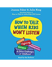 How to Talk When Kids Won't Listen: Whining, Fighting, Meltdowns, Defiance, and Other Challenges of Childhood