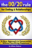 The 80/20 Rule for Dating and Relationships: A New Approach to Compromise without Sacrificing Happiness
