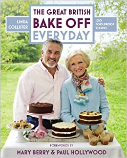 Great British Bake Off: Everyday: Over 100 Foolproof Bakes The ...