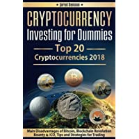 Cryptocurrency Investing for Dummies.Top 20 Cryptocurrencies 2018: Main Disadvantages of Bitcoin, Blockchain Revolution, Bounty and ICO, Tips and Strategies for Trading