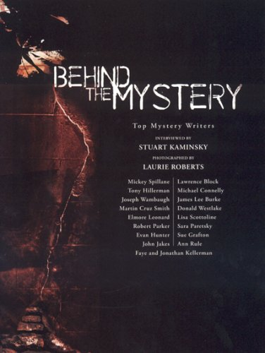 Behind the Mystery: Top Mystery Writers Interviewed by Stuart Kaminsky And Photographed by Laurie Roberts