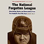 The National Forgotten League: Entertaining Stories and Observations from pro Football's First Fifty Years | Dan Daly