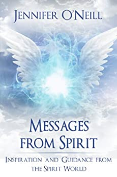 Messages From Spirit: Inspiration And Guidance From The Spirit World by [O'Neill, Jennifer]