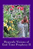 God's Girl: Heavenly Visions of End Time Prophecy II (Journal 2)