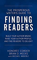 The Prosperous Writer's Guide to Finding Readers: Build Your Author Brand, Raise Your Profile, and Find Readers to Delight