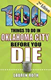 100 Things to Do in Oklahoma City Before You Die, 2nd Edition (100 Things to Do Before You Die)