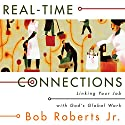Real-Time Connections: Linking Your Job with God's Global Work Audiobook by Bob Roberts Narrated by Hewitt James