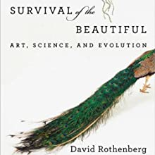 Survival of the Beautiful: Art, Science, and Evolution Audiobook by David Rothenberg Narrated by Kris Koscheski