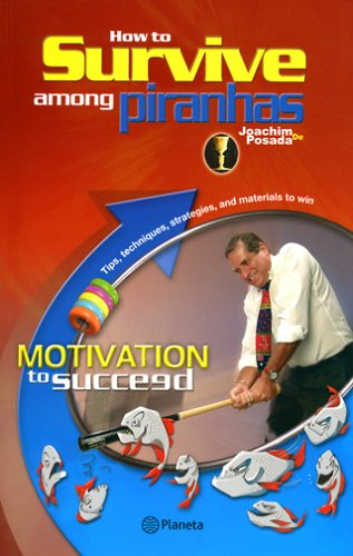 How to Survive Among Piranhas:  Motivation to Succeed