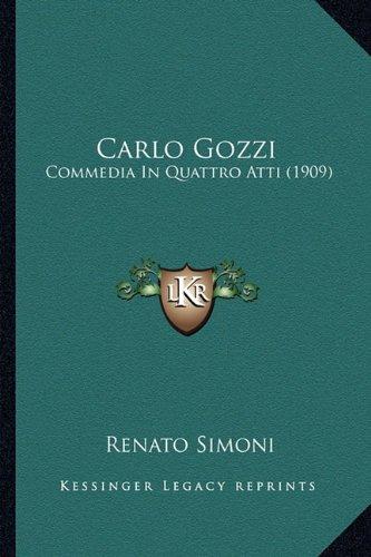 Carlo Gozzi: Commedia In Quattro Atti (1909) (Italian Edition)