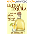 Let's Eat Tequila: 37 Simple and Delicious Recipes on How to cook with Tequila (The Mexican Food Cookbooks Book 2)