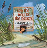 On the Way to the Beach, Henry Cole, 0688175155